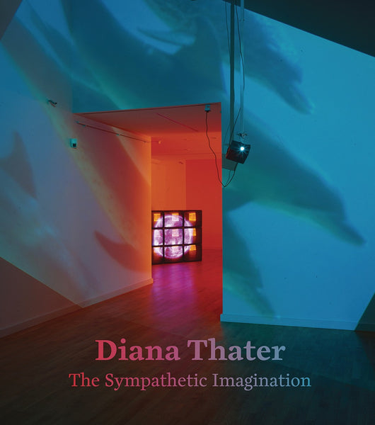 Cover image of Diana Thater The Sympathetic Imagination
