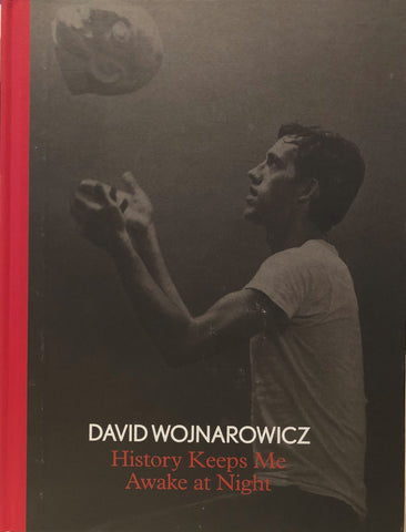 WOJNAROWICZ, DAVID. HISTORY KEEPS ME AWAKE AT NIGHT