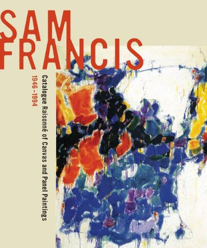 FRANCIS, SAM. CATALOGUE RAISONNE CANVAS PAINTINGS AND PANELS, 1946-1994
