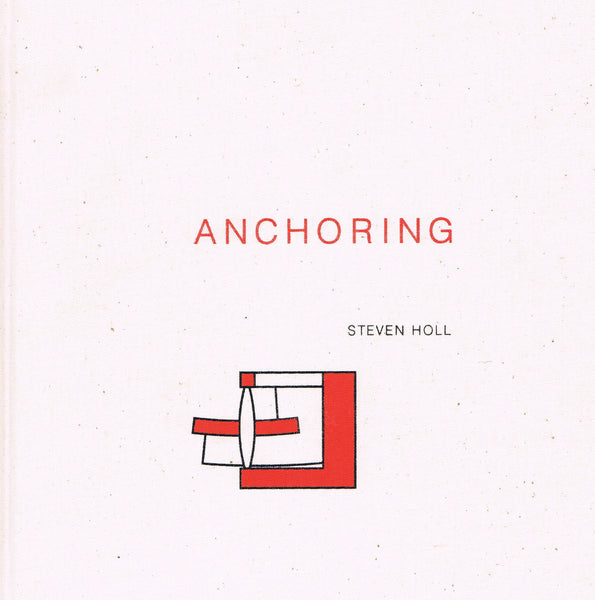 HOLL, STEVEN. ANCHORING: SELECTED PROJECTS 1975-1991