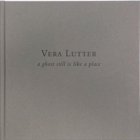 Vera Lutter-A Ghost Still is Like a Place