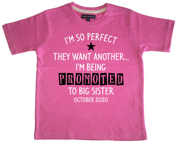 Personalised 'I'm So Perfect They Wanted Another… I'm Being Promoted to Big Sister' Children's T Shirt