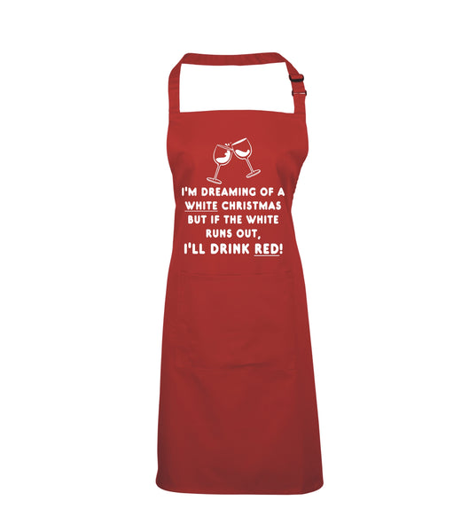 I'm Dreaming of A White Christmas BUT IF The White Runs Out I'll Drink RED! Apron