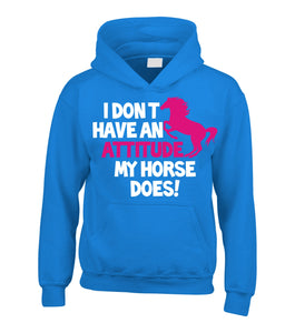 'I Don't Have an Attitude, My Horse Does!' Hoodie