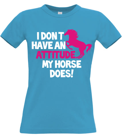 I Don't Have An Attitude My Horse Does Fitted Women's T Shirt