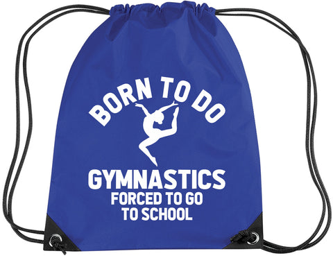 Born to do Gymnastics Forced to go to School Drawstring Bag
