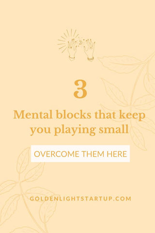 3 mental blocks keep that keep you playing small and how to overcome them at goldenlightstartup.com/blog