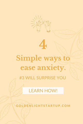 Four simple ways to ease anxiety this winter. - goldenlightstartup.com/blog