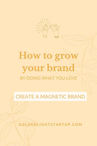 How to grow your brand by doing what you love. goldenlightstartup.com/blog