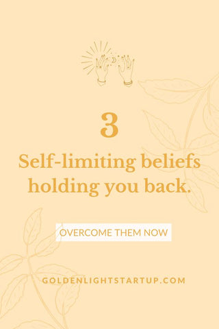 how to overcome the 3 self limiting beliefs holding you back. goldenlightstartup.com/blog