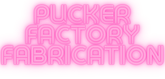 Pucker Factory Fabrication