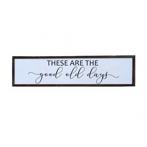 These Are The Good Old Days Sign - 24x6 or 36x10