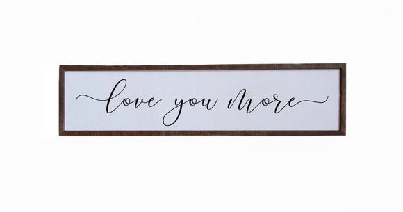 Love You More Wooden Sign