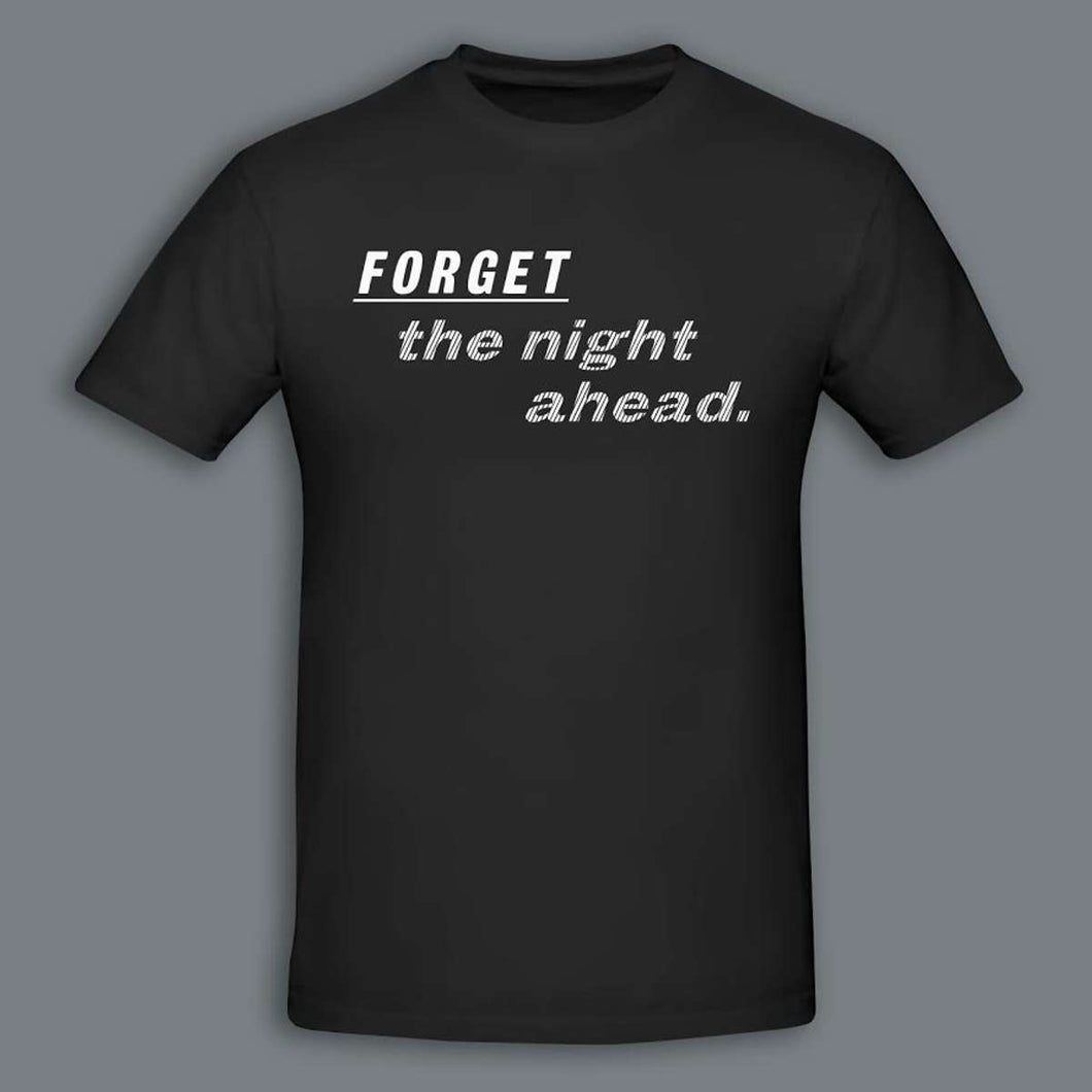 Forget The Night Ahead | T-Shirt