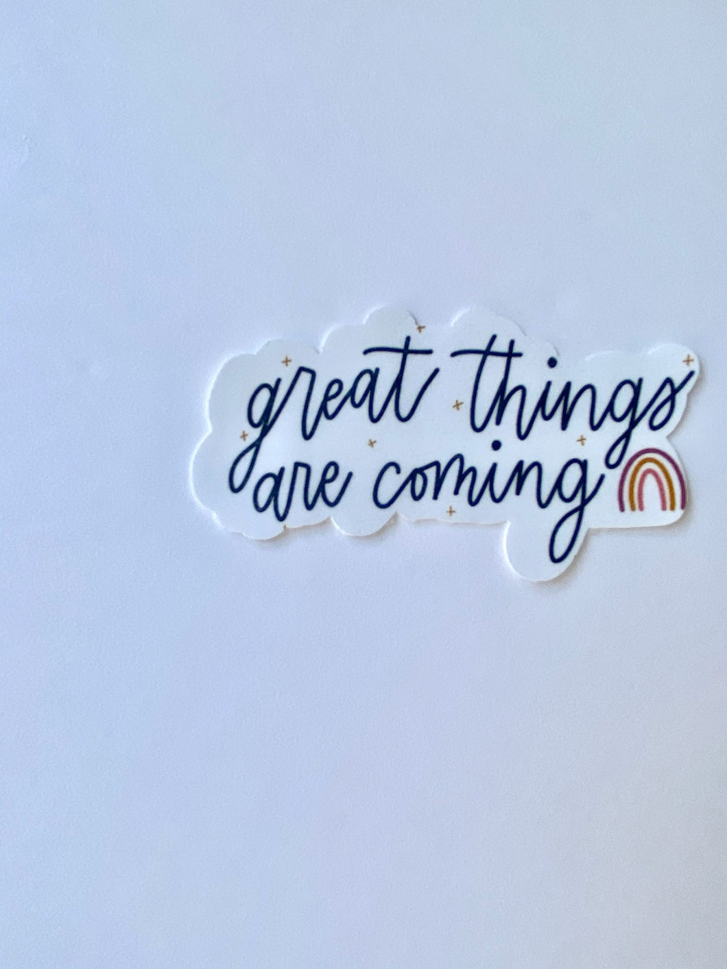 Great Things Are Coming Sticker