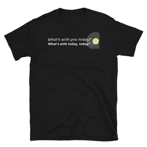 What's with you today? - Short-Sleeve Unisex T-Shirt