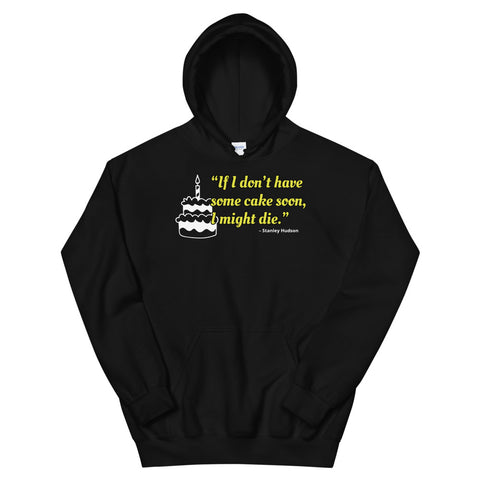 """If I don't have some cake soon, I might die."" – Unisex Hoodie"