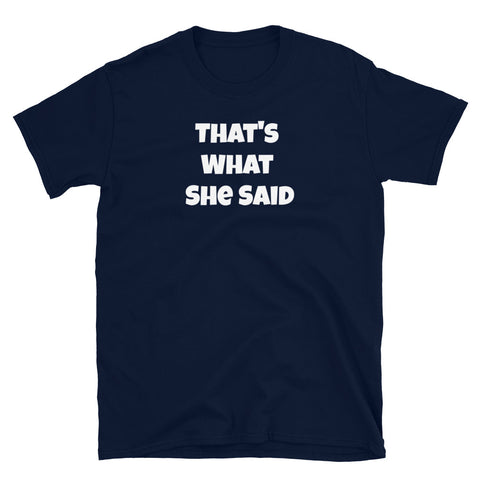 That's What She Said - Short-Sleeve Unisex T-Shirt