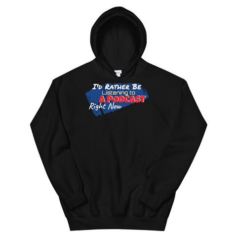 I'd Rather Be Listening To a Podcast - Unisex Hoodie