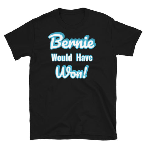 Bernie Would Have Won - Short-Sleeve Unisex T-Shirt