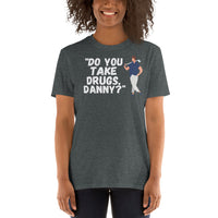 Do you take drugs, Danny? - Short-Sleeve Unisex T-Shirt
