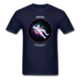 I need my Space Unisex T-Shirt - navy
