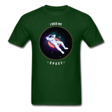 I need my Space Unisex T-Shirt - forest green