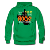 I got 2 shots and I'm ready to ROCK! Men's Hoodie - kelly green