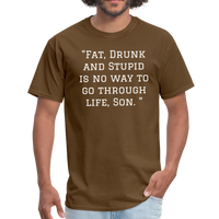 Fat Drunk and Stupid Unisex Classic T-Shirt - brown