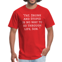 Fat Drunk and Stupid Unisex Classic T-Shirt - red