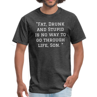 Fat Drunk and Stupid Unisex Classic T-Shirt - heather black