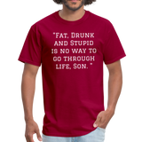 Fat Drunk and Stupid Unisex Classic T-Shirt - dark red