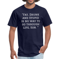 Fat Drunk and Stupid Unisex Classic T-Shirt - navy