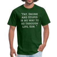 Fat Drunk and Stupid Unisex Classic T-Shirt - forest green