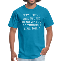 Fat Drunk and Stupid Unisex Classic T-Shirt - turquoise