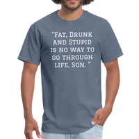 Fat Drunk and Stupid Unisex Classic T-Shirt - denim