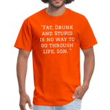 Fat Drunk and Stupid Unisex Classic T-Shirt - orange