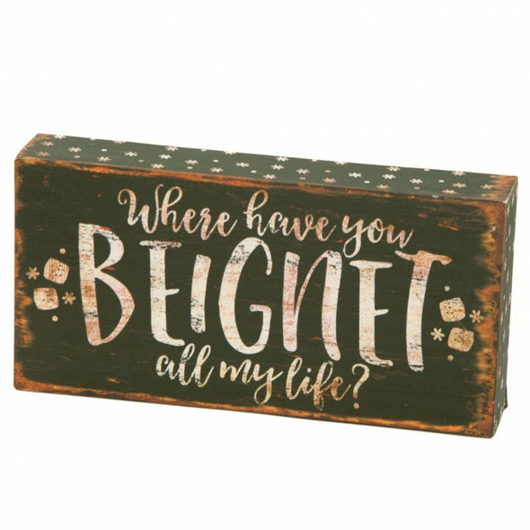 Where Have You Beignet All My Life Box Sign