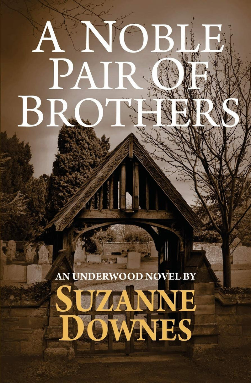 A Noble Pair Of Brothers: Book ONE (The Underwood Mysteries) By Suzanne Downes