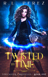 Twisted by Time: BOOK 1 (Timecaster Chronicles) By R.L. Perez