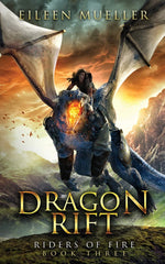 Dragon Rift: Riders of Fire, Book THREE (A Dragons' Realm Novel) by Eileen Mueller