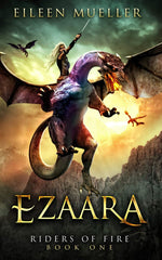 Ezaara: Riders of Fire, Book ONE (A Dragons' Realm Novel) by Eileen Mueller