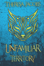 Unfamiliar Territory by Theresa Jacobs