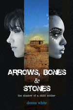 Arrows, Bones and Stones: The Shadow of a Child Soldier (the Stones Trilogy) Volume 2 by Donna White (Signed)