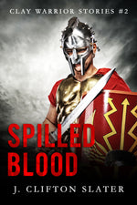 Spilled Blood: Book TWO (Clay Warrior Stories) by J. Clifton Slater