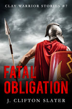 Fatal Obligation: Book SEVEN (Clay Warrior Stories) by J. Clifton Slater