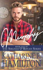 Murphy: Book FIVE (The Siblings O'Rifcan Series) by Katherine E. Hamilton