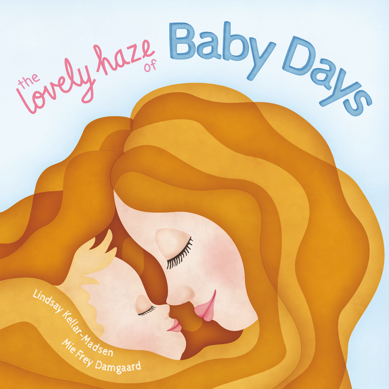 The Lovely Haze of Baby Days by Lindsay Kellar-Madsen