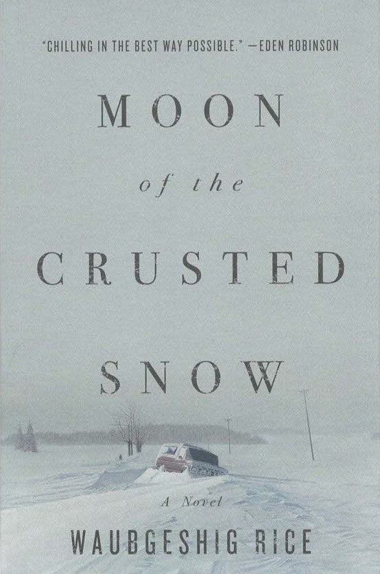 Moon of the Crusted Snow: A Novel by  Waubgeshig Rice