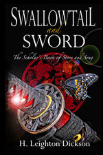 Swallowtail & Sword: The Scholar's Book of Story & Song - Short Stories (The Rise of the Upper Kingdom Short Story Collection) by H Leighton Dickson